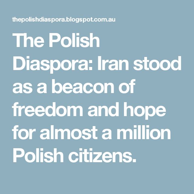 The Polish Diaspora: Iran stood as a beacon of freedom and hope for almost a million Polish citizens.