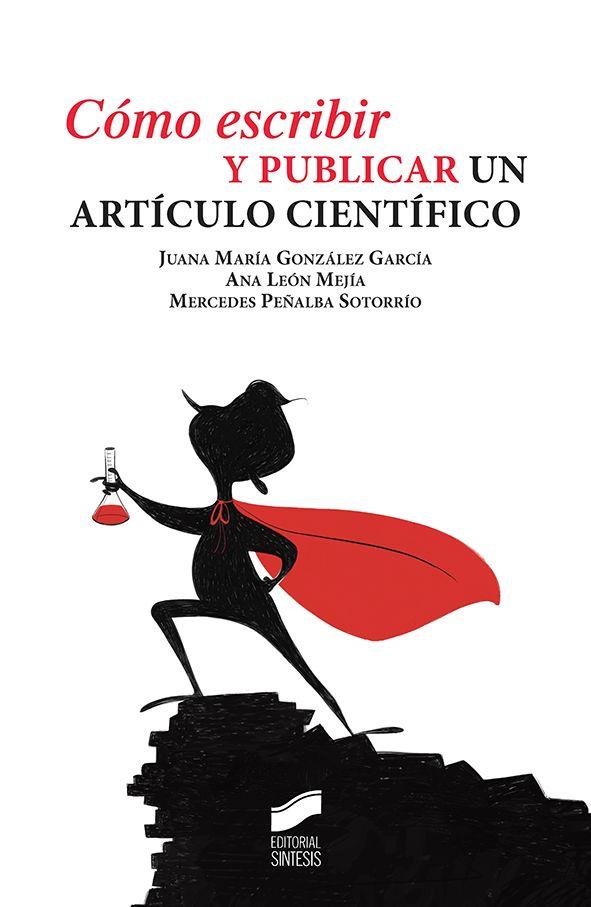 Cómo escribir y publicar un artículo científico / Juana María González García, Ana León Mejía, Mercedes Peñalba Sotorrío +info: http://www.sintesis.com/libros/como-escribir-300/como-escribir-y-publicar-un-articulo-cientifico-ebook-2277.html