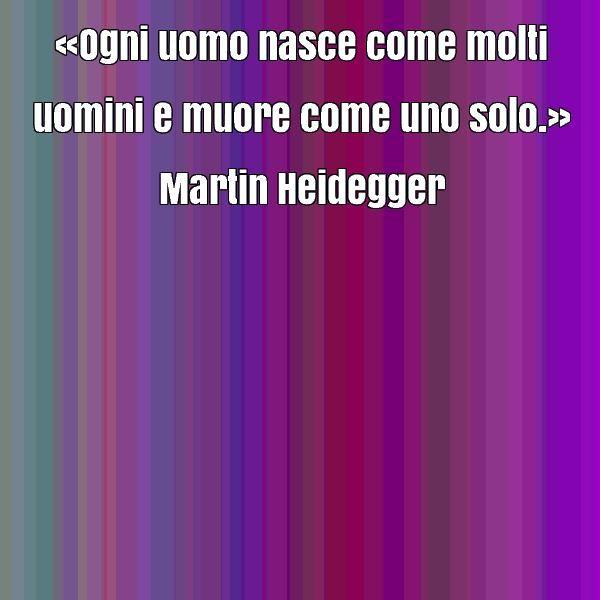 frase-celebre-di-martin-heidegger-28900.jpg (600×600)