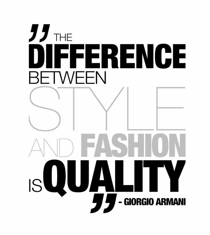 """The difference between style and fashion is quality"" - Giorgio Armani 