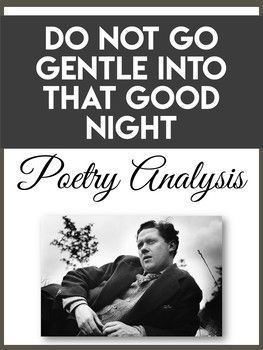 """a literary analysis of do not go gentle into that good night by dylan thomas In this analysis of """"do not go gentle into that good night by dylan thomas, it will be explored how this is a poem that explores the helplessness associated with growing old and inching toward death."""