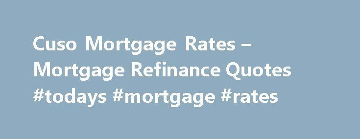 Cuso Mortgage Rates – Mortgage Refinance Quotes #todays #mortgage #rates http://mortgage.nef2.com/cuso-mortgage-rates-mortgage-refinance-quotes-todays-mortgage-rates/  #cuso mortgage # Cuso mortgage rates If the credit records are extremely bad the lenders or banks may also reject the loan application. You can visit many places, really, but you ll find that you run out of time, so ask the people for the first ten things you need to do in South Florida  Read More