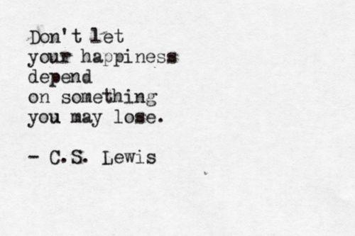nuff said....  C.S.Lewis: Happy Dependent, Life, Quotes, Truths, So True, Cs Lewis, Living, C S Lewis, Wise Words