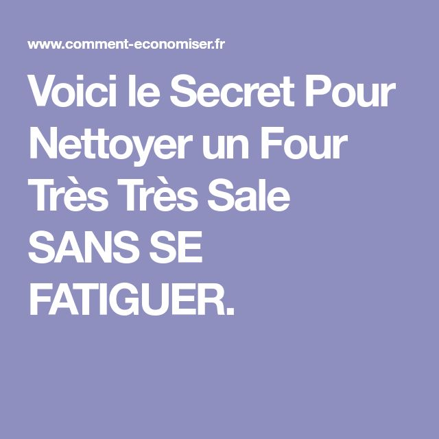 Voici le Secret Pour Nettoyer un Four Très Très Sale SANS SE FATIGUER.