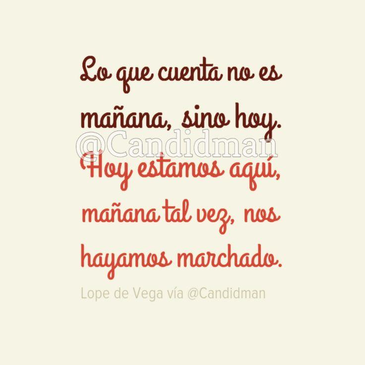 """""""Lo que cuenta no es #Mañana, sino hoy. #Hoy estamos aquí, mañana tal vez, nos hayamos marchado"""". #LopeDeVega #Poema @candidman"""