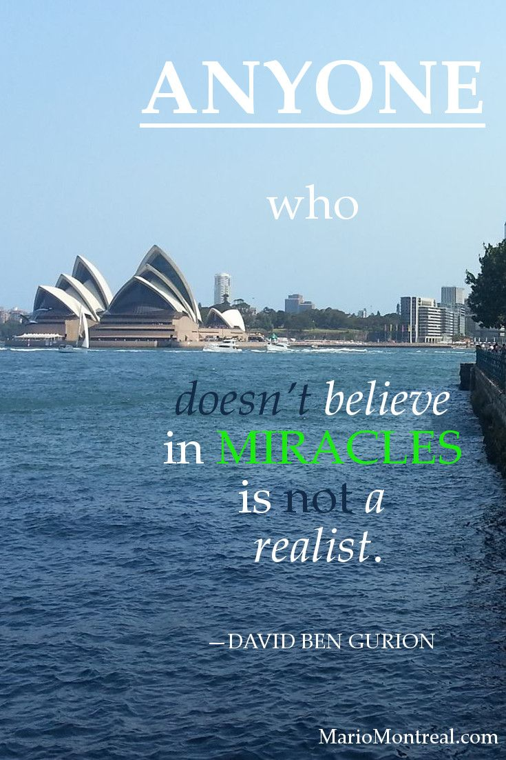 Anyone who doesn't believe in miracles is not a realist.  —DAVID BEN GURION #YourPositiveReinforcement