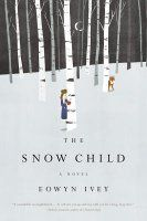 The Snow Child by Eowyn Ivey — Reviews, Discussion, Bookclubs, Lists