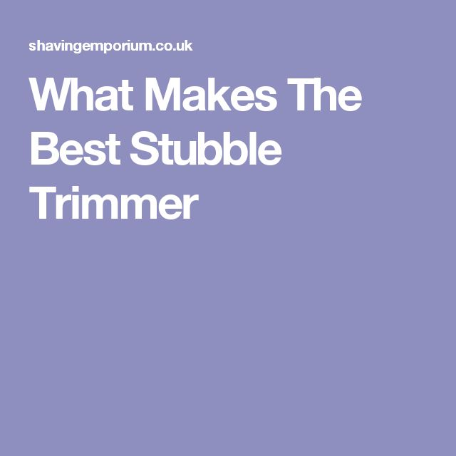 What Makes The Best Stubble Trimmer
