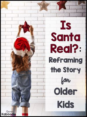 Is Santa Real?: Reframing the Story for Older Kids... Are you coming upon that time when your child might be questioning the truth about Santa? Let them down gently and provide an alternative explanation that includes love and kindness!