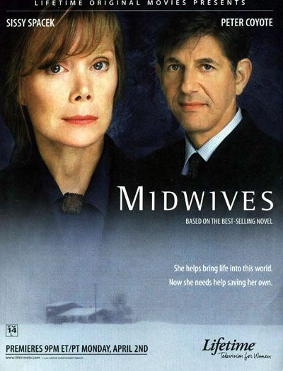 Midwives (2001) Sissy Spacek stars as Sibyl, a midwife who finds herself in need of a lawyer (Peter Coyote) when she finds herself being blamed for the death of a mum to be even though she save the baby by performing a c-section