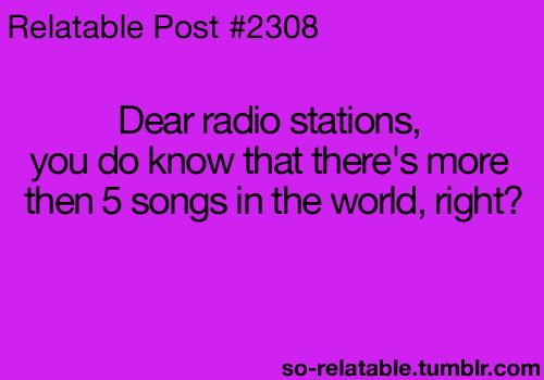 I want to say this to Klove. Don't get me wrong, I love that station but it can get annoying listening to the same songs all day, every day.