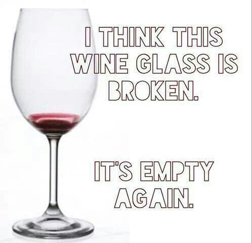I think this wine glass is broken. Its empty again! {wine glass writer}