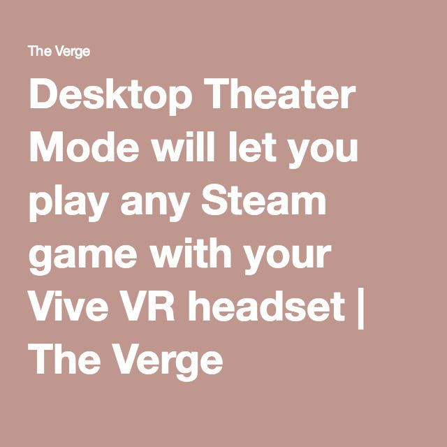 Desktop Theater Mode will let you play any Steam game with your Vive VR headset | The Verge