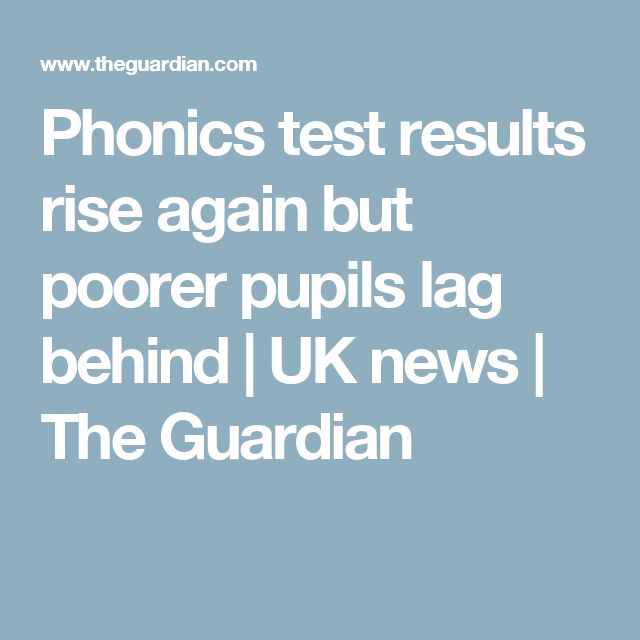 Phonics test results rise again but poorer pupils lag behind | UK news | The Guardian