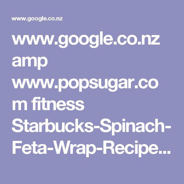 www.google.co.nz amp www.popsugar.com fitness Starbucks-Spinach-Feta-Wrap-Recipe-31666375 amp