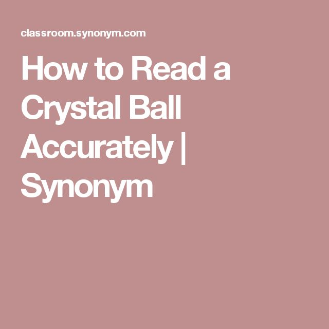 How to Read a Crystal Ball Accurately | Synonym