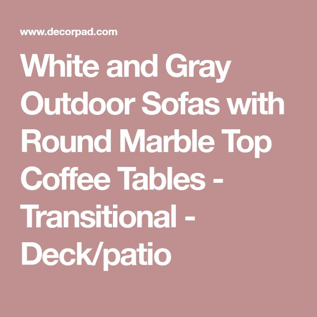 White and Gray Outdoor Sofas with Round Marble Top Coffee Tables - Transitional - Deck/patio