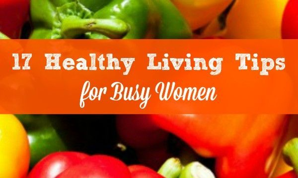 Healthy Life - 17 Simple Healthy Living Tips for Busy Women