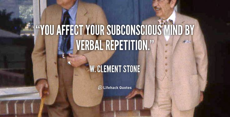 """""""You affect your subconscious mind by verbal repetition."""" - W. Clement Stone #quote #lifehack #wclementstone"""