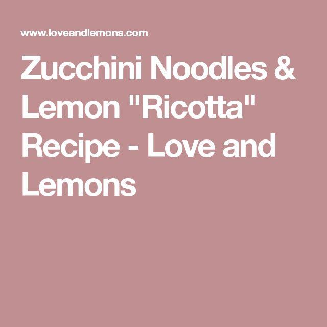 "Zucchini Noodles & Lemon ""Ricotta"" Recipe - Love and Lemons"