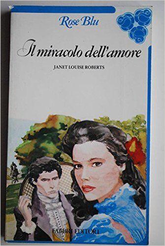 Amazon.it: Il miracolo dell'amore - Janet Louise Roberts - Libri