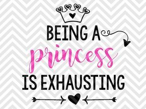 Being a Princess is Exhausting baby onesie SVG file - Cut File - Cricut projects - cricut ideas - cricut explore - silhouette cameo projects - Silhouette projects by KristinAmandaDesigns