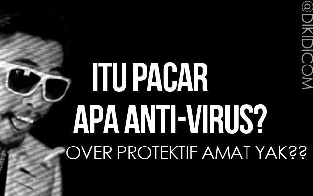 Itu pacar apa anti VIRUS