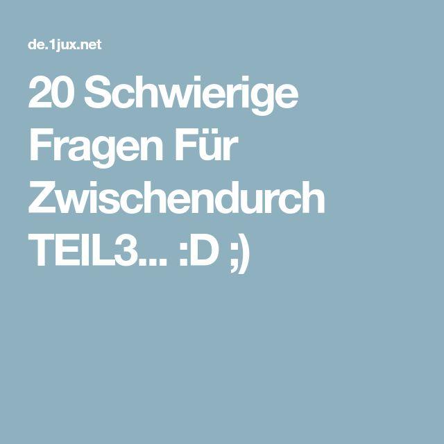 20 Schwierige Fragen Für Zwischendurch TEIL3... :D ;)