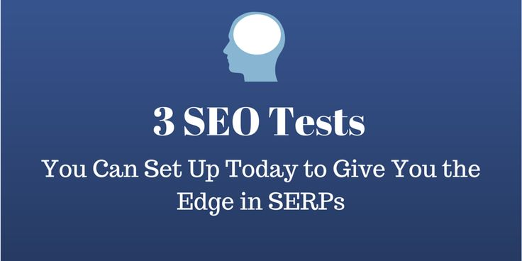 3 SEO Tests You Can Set Up Today to Give You the Edge in SERPs