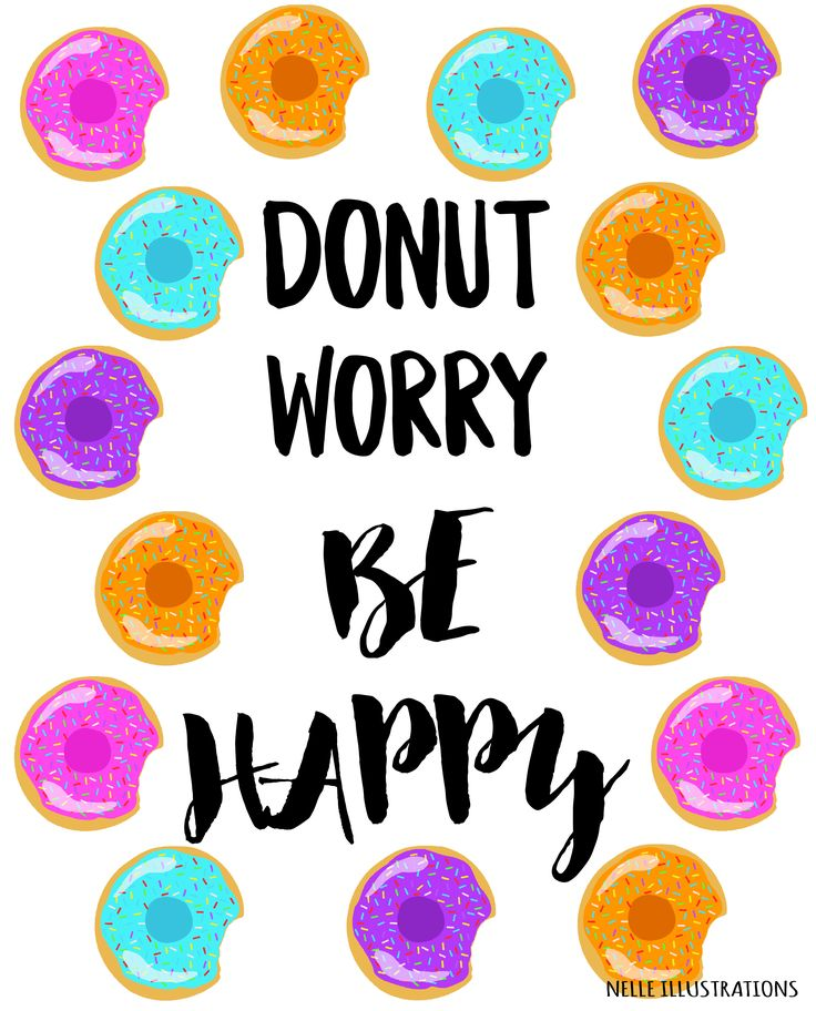 Donut Worry Be Happy. Sage advice! Prints, mugs, phone cases and totes all available at http://nelleillustrations.com/