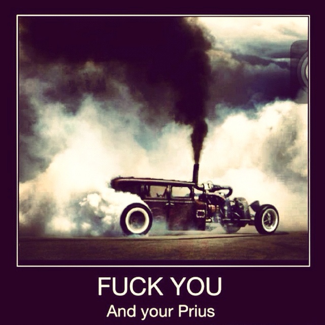 Image result for fuck you and your prius