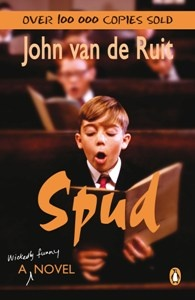 Spud - a hilarious novel about a group of South African boys attending boarding school.