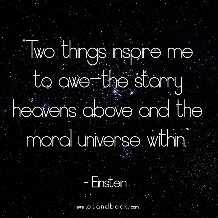 Two things inspire me to awe - the starry heavens above and the moral universe within - Einstein #starquote