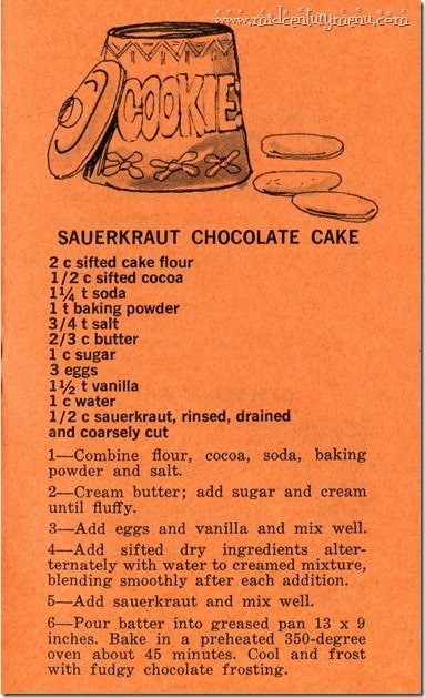 Delicious old german recipe!  sauerkraut chocolate cake:  (sauerkraut :rinse it off ,drain it and chop it super fine..dont use wine sauerkaut )Better one day after!