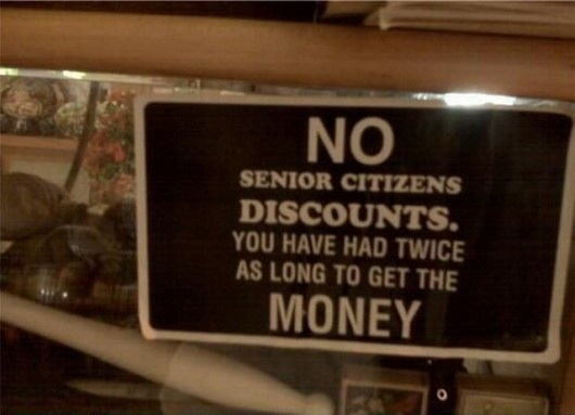 NO senior citizens discounts. You have had twice as long to get the MONEY.: Funny Pics, Funny Signs, Funny Pictures, Student Discount, Funny Stuff, Senior Discount, Senior Citizen, True Stories, Pictures Quotes