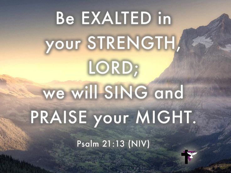 Be exalted in your strength, Lord; we will sing and praise your might. Psalm 21:13 (NIV) #bibleverse #bible #scripture #quote #christian #jesus #faith #grace #niv #psalms #heaven #praise #strength #sing