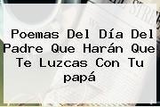 http://tecnoautos.com/wp-content/uploads/imagenes/tendencias/thumbs/poemas-del-dia-del-padre-que-haran-que-te-luzcas-con-tu-papa.jpg Poemas Para Papa. Poemas del día del padre que harán que te luzcas con tu papá, Enlaces, Imágenes, Videos y Tweets - http://tecnoautos.com/actualidad/poemas-para-papa-poemas-del-dia-del-padre-que-haran-que-te-luzcas-con-tu-papa/