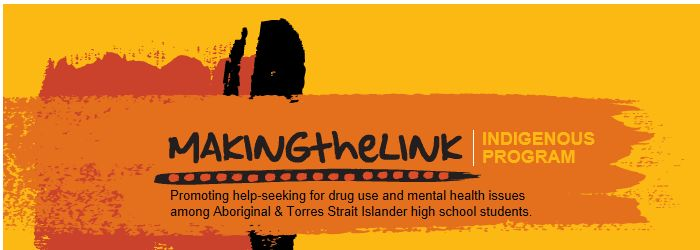 MAKINGtheLINK Indigenous program: Promoting help-seeking for drug use and mental health issues among Aboriginal and Torres Strait Islander high school students. Developed by NCPIC