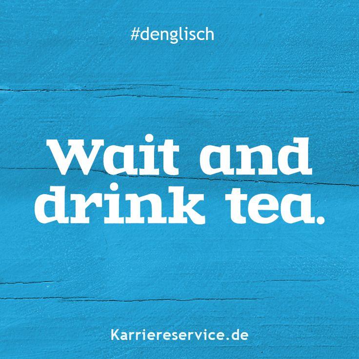 Redewendung Warten und Tee trinken. Karriereservice.de