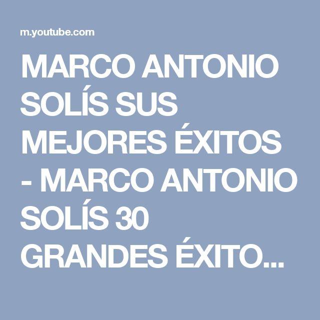MARCO ANTONIO SOLÍS SUS MEJORES ÉXITOS - MARCO ANTONIO SOLÍS 30 GRANDES ÉXITOS ENGANCHADOS - YouTube