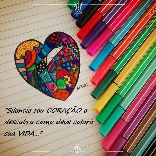 """""""Silencie seu CORAÇÃO e descubra como deve colorir sua VIDA..."""" Hélia Michelin"""