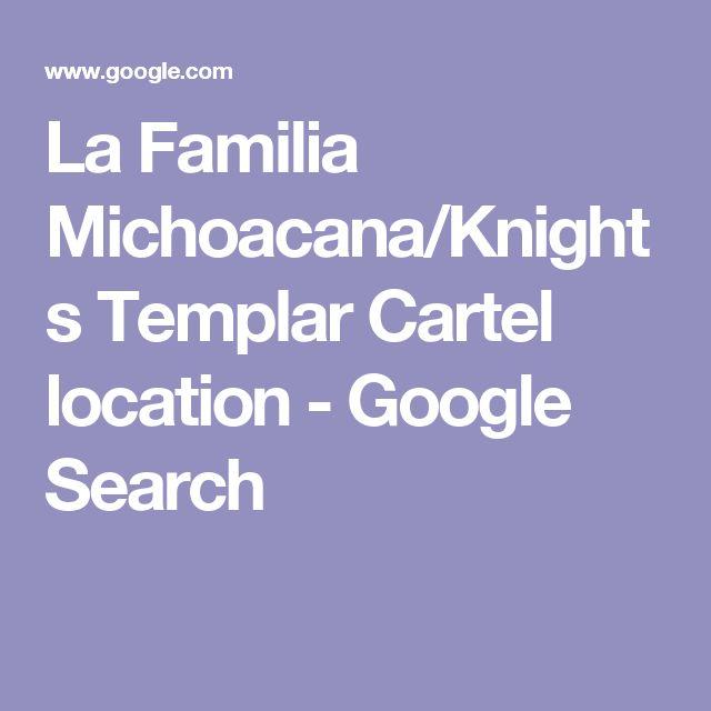 La Familia Michoacana/Knights Templar Cartel location - Google Search