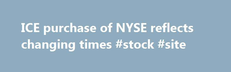 """ICE purchase of NYSE reflects changing times #stock #site http://stock.remmont.com/ice-purchase-of-nyse-reflects-changing-times-stock-site/  medianet_width = """"300"""";   medianet_height = """"600"""";   medianet_crid = """"926360737"""";   medianet_versionId = """"111299"""";   (function() {       var isSSL = 'https:' == document.location.protocol;       var mnSrc = (isSSL ? 'https:' : 'http:') + '//contextual.media.net/nmedianet.js?cid=8CUFDP85S' + (isSSL ? '&https=1' : '');       document.write('');   })();ICE…"""