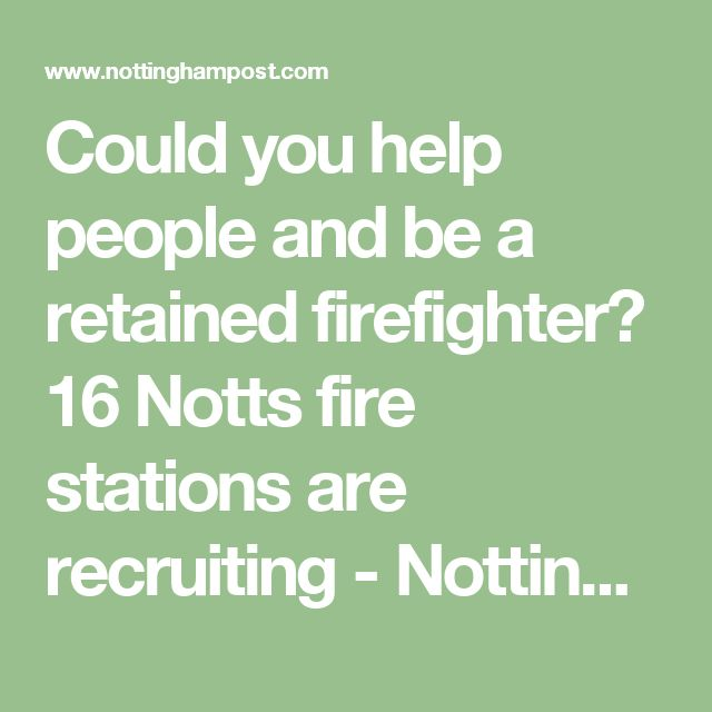 Could you help people and be a retained firefighter? 16 Notts fire stations are recruiting - Nottingham Post