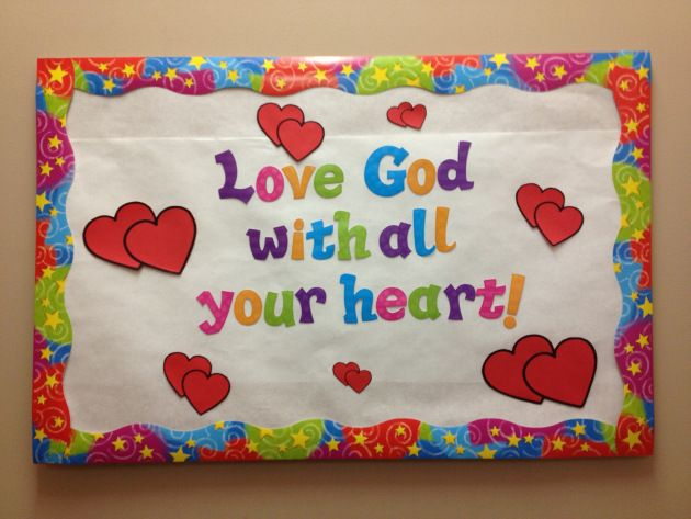 February Bulletin Board Idea: Love God with all your heart!  From When One Teaches Two Learn