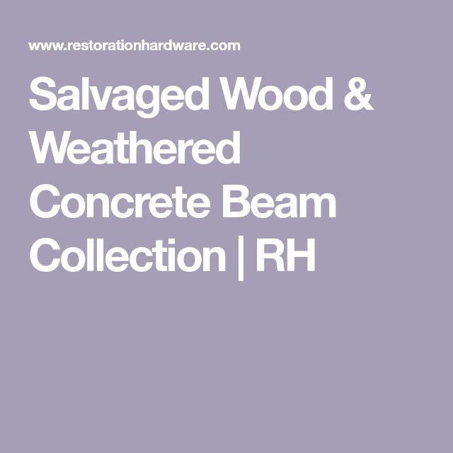 Salvaged Wood & Weathered Concrete Beam Collection | RH