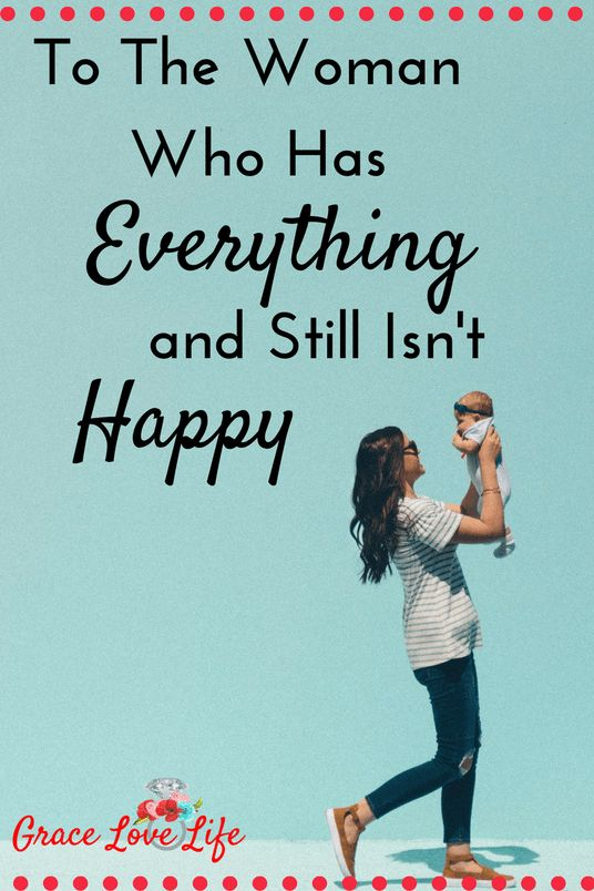 To The Woman Who Has Everything and Still Isn't Happy | Grace Love Life