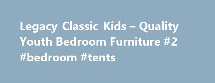 Legacy Classic Kids – Quality Youth Bedroom Furniture #2 #bedroom #tents http://bedrooms.remmont.com/legacy-classic-kids-quality-youth-bedroom-furniture-2-bedroom-tents/  #legacy bedroom furniture # Legacy Kids Welcome to Legacy Classic Kids, offering the best of today s youth-bedroom styles for the young and young at heart. LC Kids offers a [...]