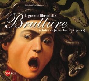 """Cristina Cappa Legora, """"Il grande libro delle Brutture, schifezze (e anche dei tipacci)"""", 2012"""