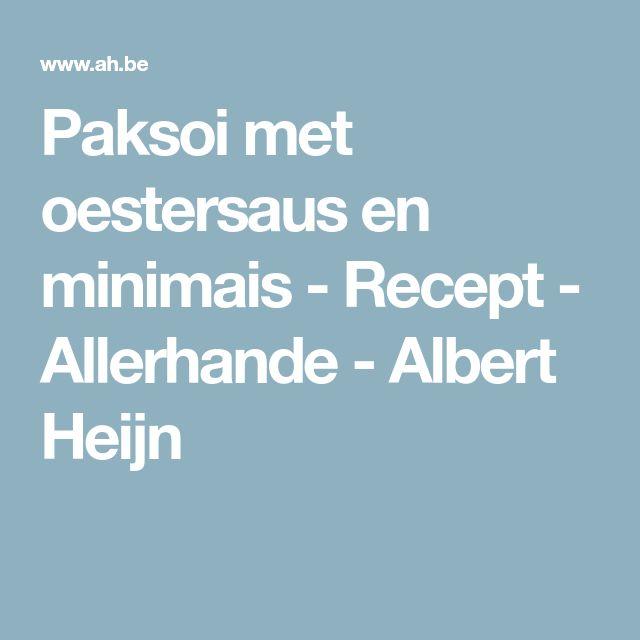 Paksoi met oestersaus en minimais - Recept - Allerhande - Albert Heijn